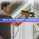 Best Paint Sprayer for Fences