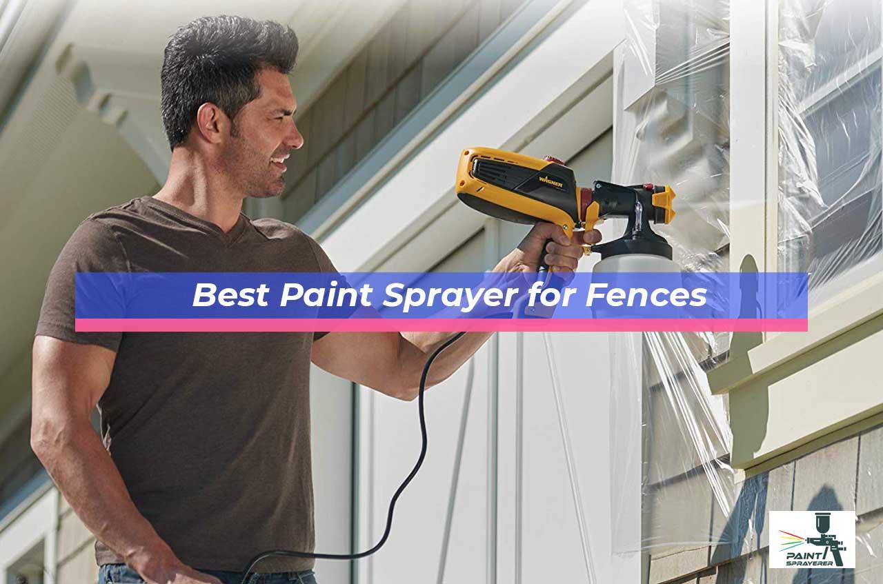 Best Paint Sprayer for Fences