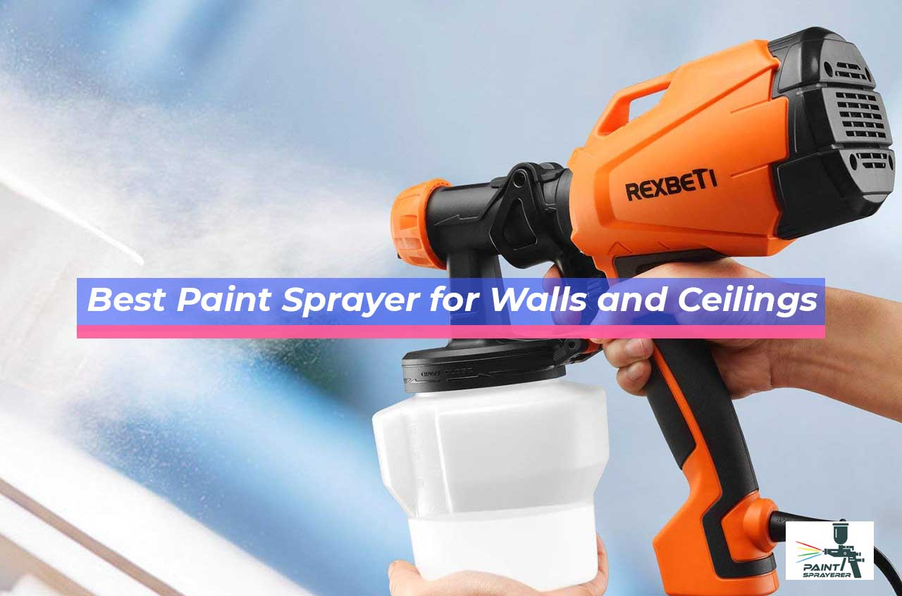 Best Paint Sprayer for Walls and Ceilings
