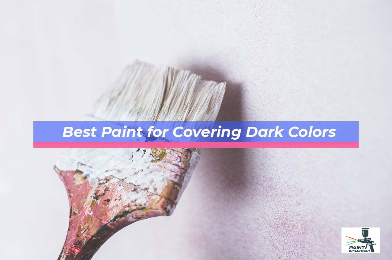 Best Paint for Covering Dark Colors