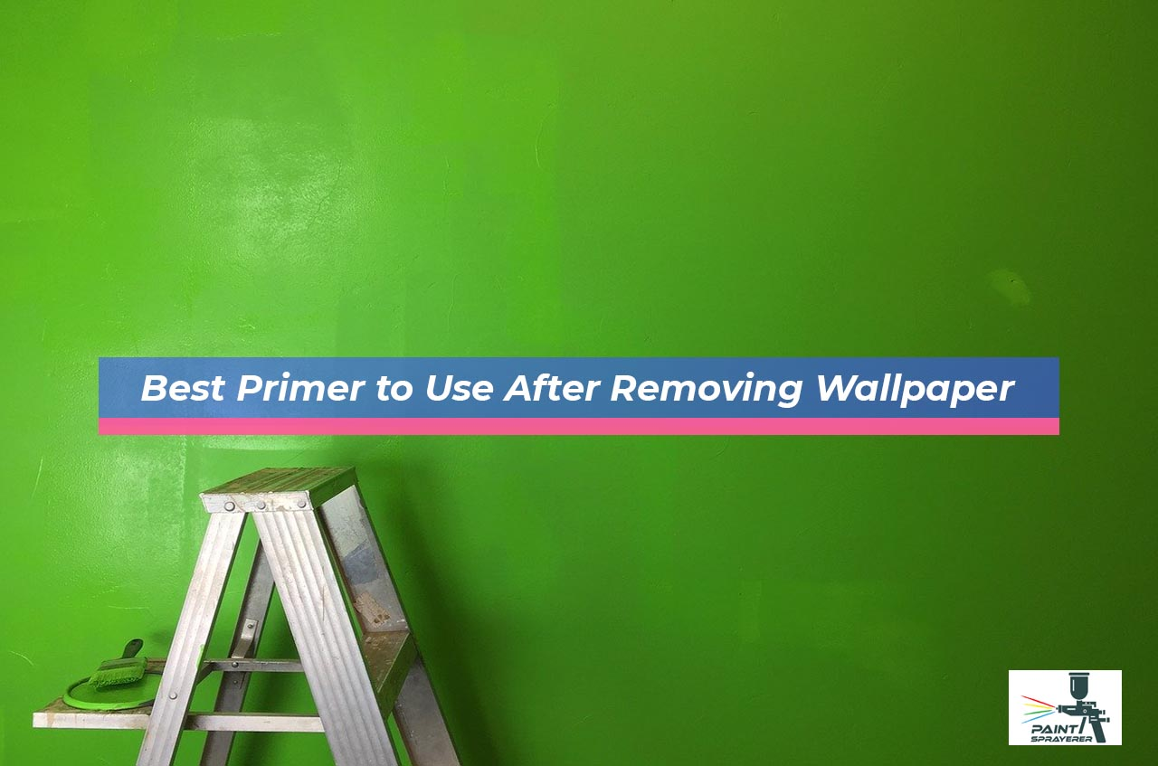 Best Primer to Use After Removing Wallpaper