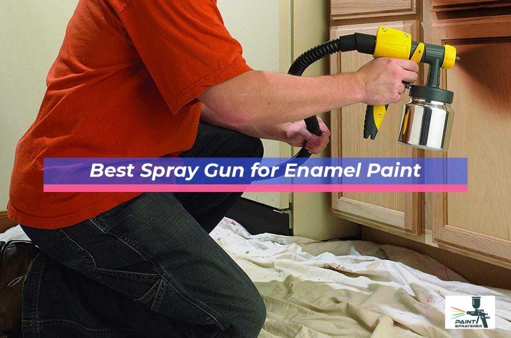 Best Spray Gun for Enamel Paint