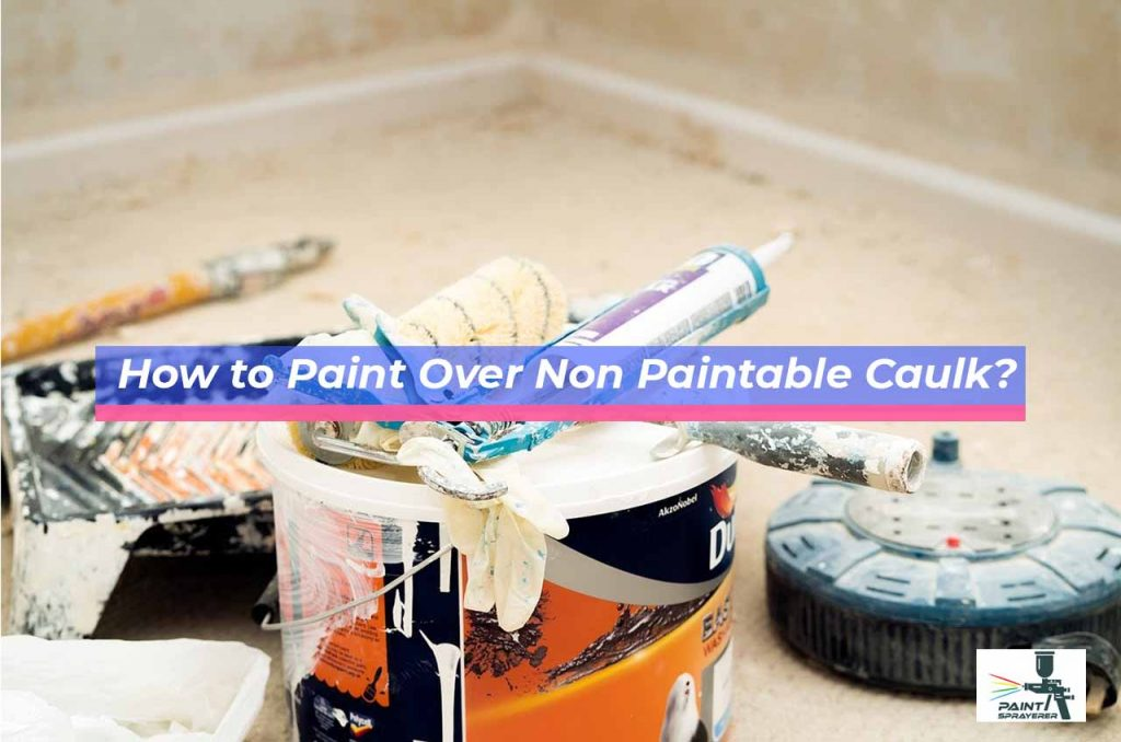 How to Paint Over Non Paintable Caulk