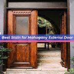 Best Stain for Mahogany Exterior Door