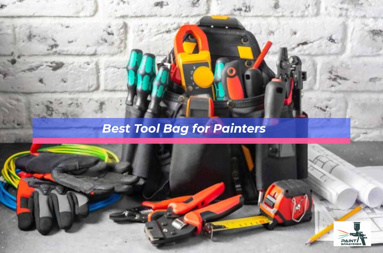 Best Tool Bag for Painters