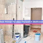 Best Primer for New Drywall in Bathroom