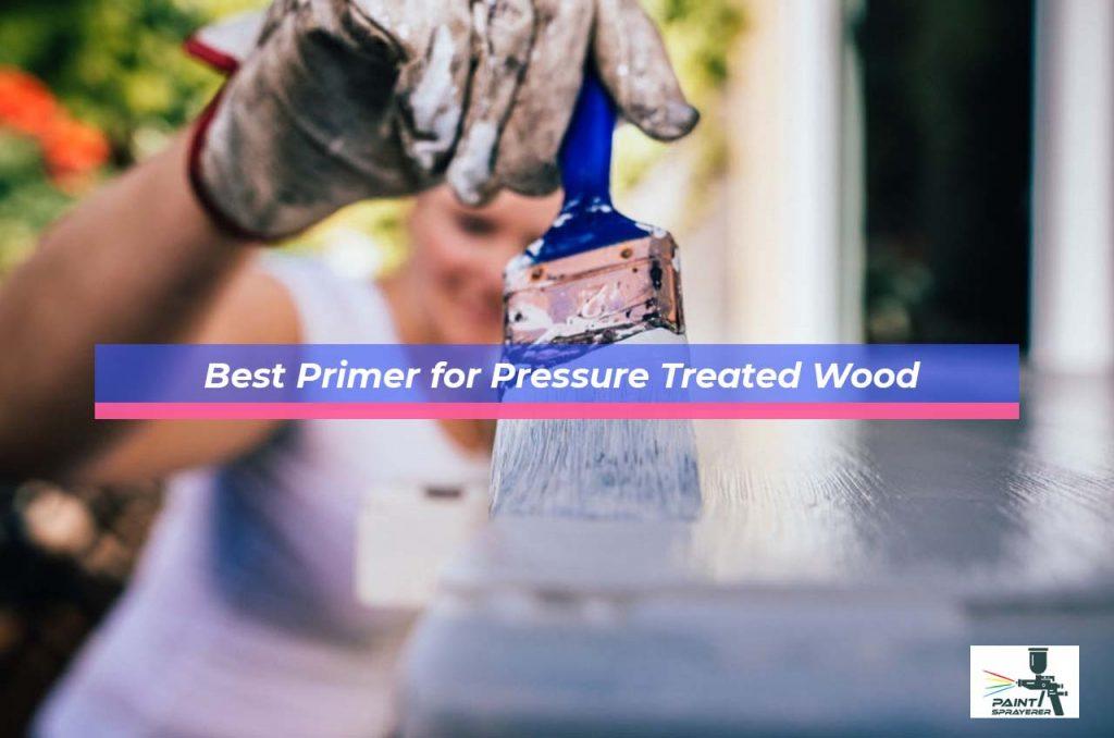 Best Primer for Pressure Treated Wood