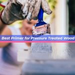 Best Primer for Pressure Treated Wood