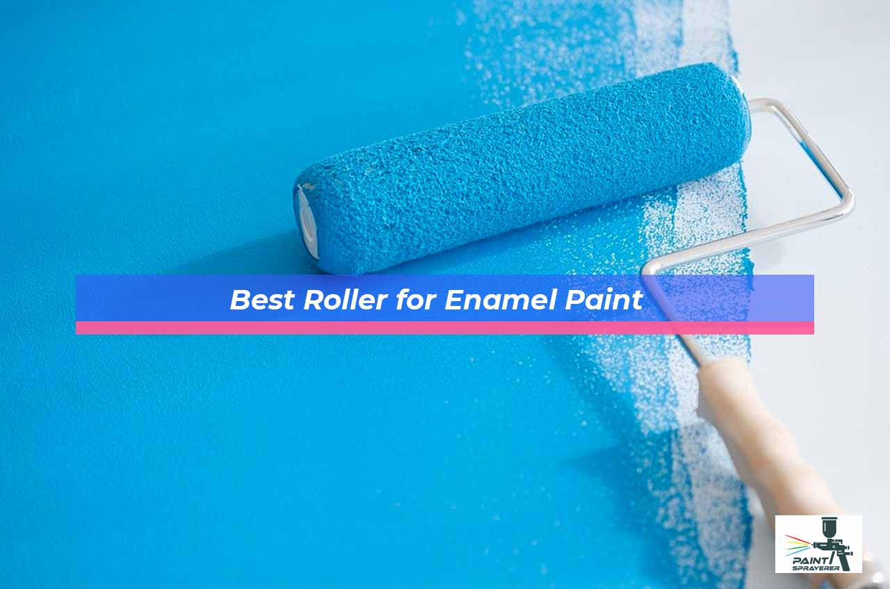 Best Roller for Enamel Paint