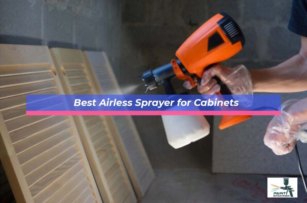 Best Airless Sprayer for Cabinets