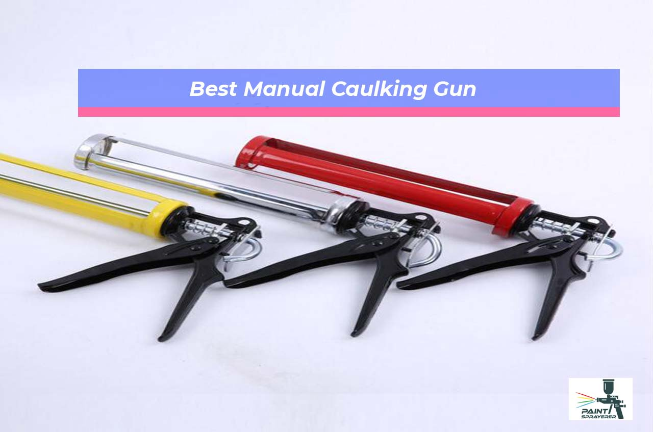 Best Manual Caulking Gun