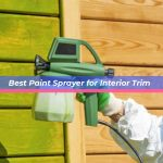 Best Paint Sprayer for Interior Trim