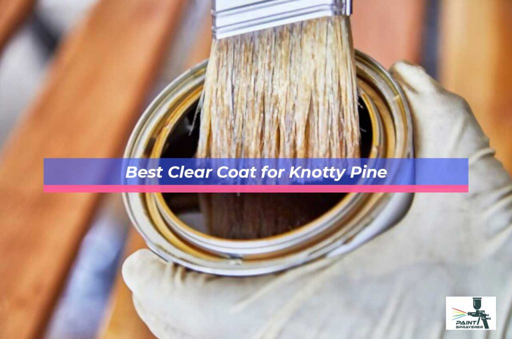 Best Clear Coat for Knotty Pine