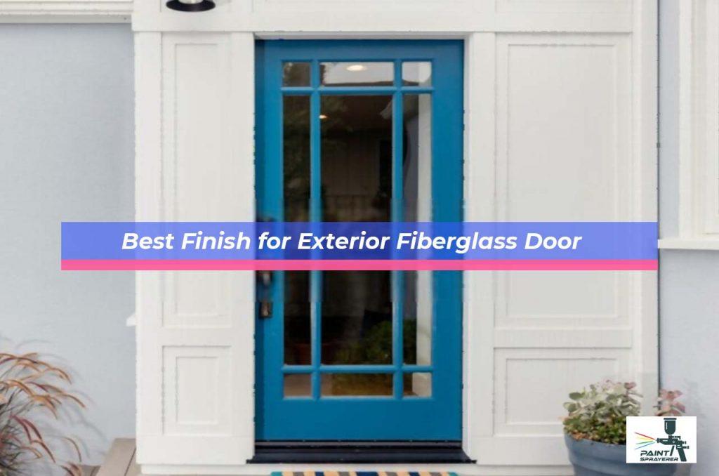 Best Finish for Exterior Fiberglass Door