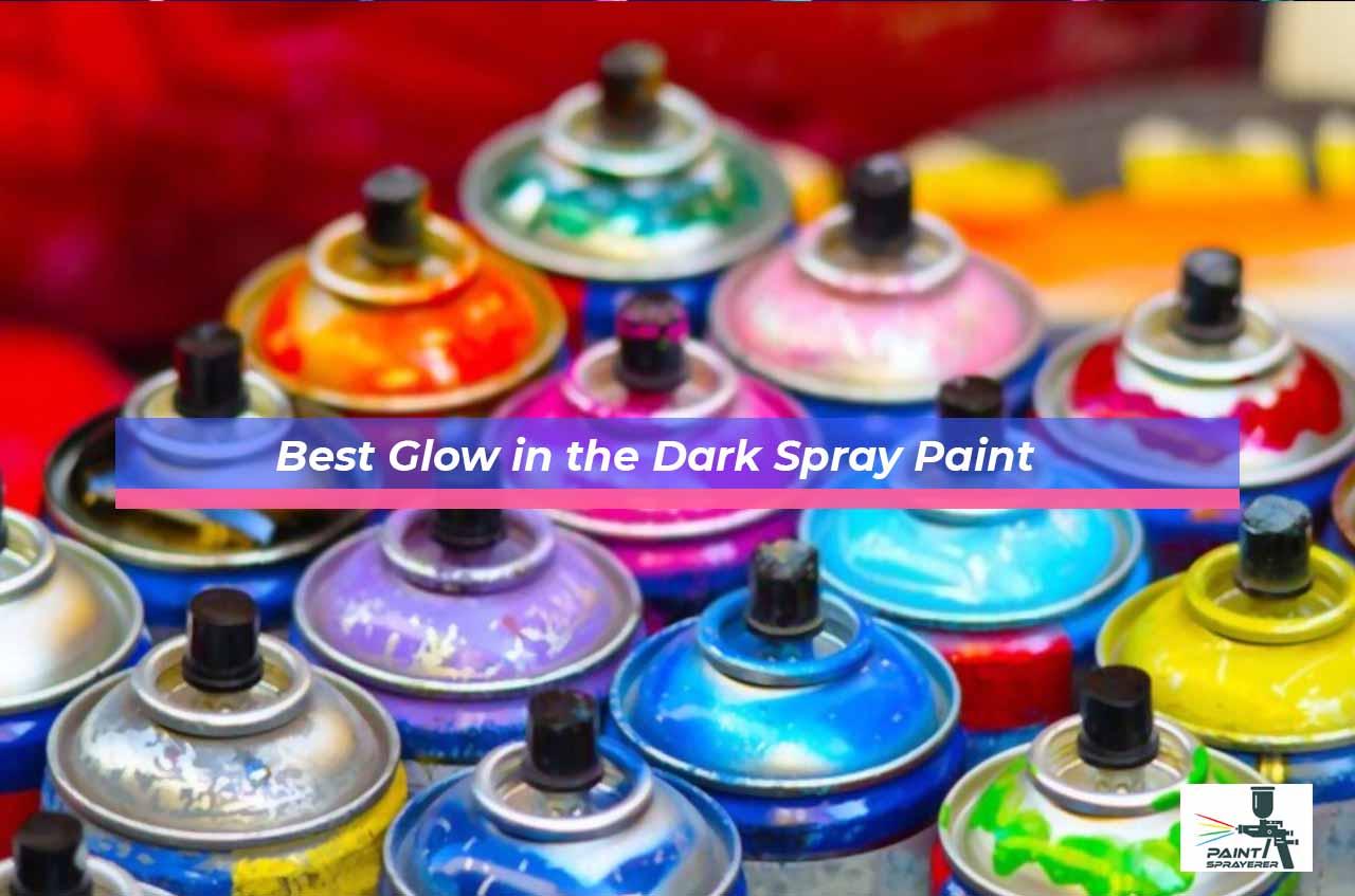 Best Glow in the Dark Spray Paint