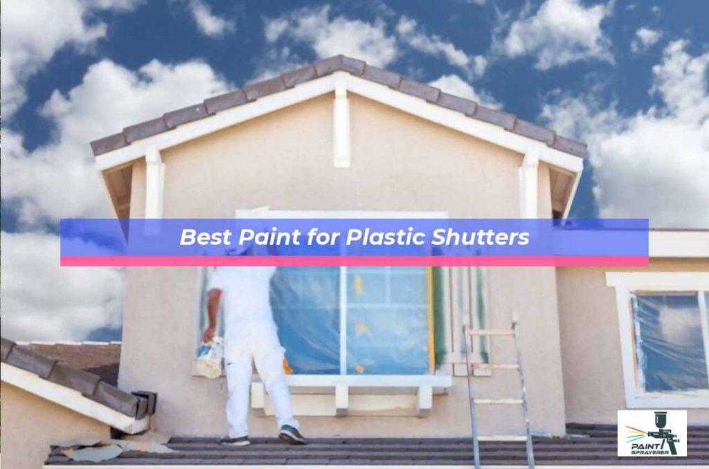 Best Paint for Plastic Shutters
