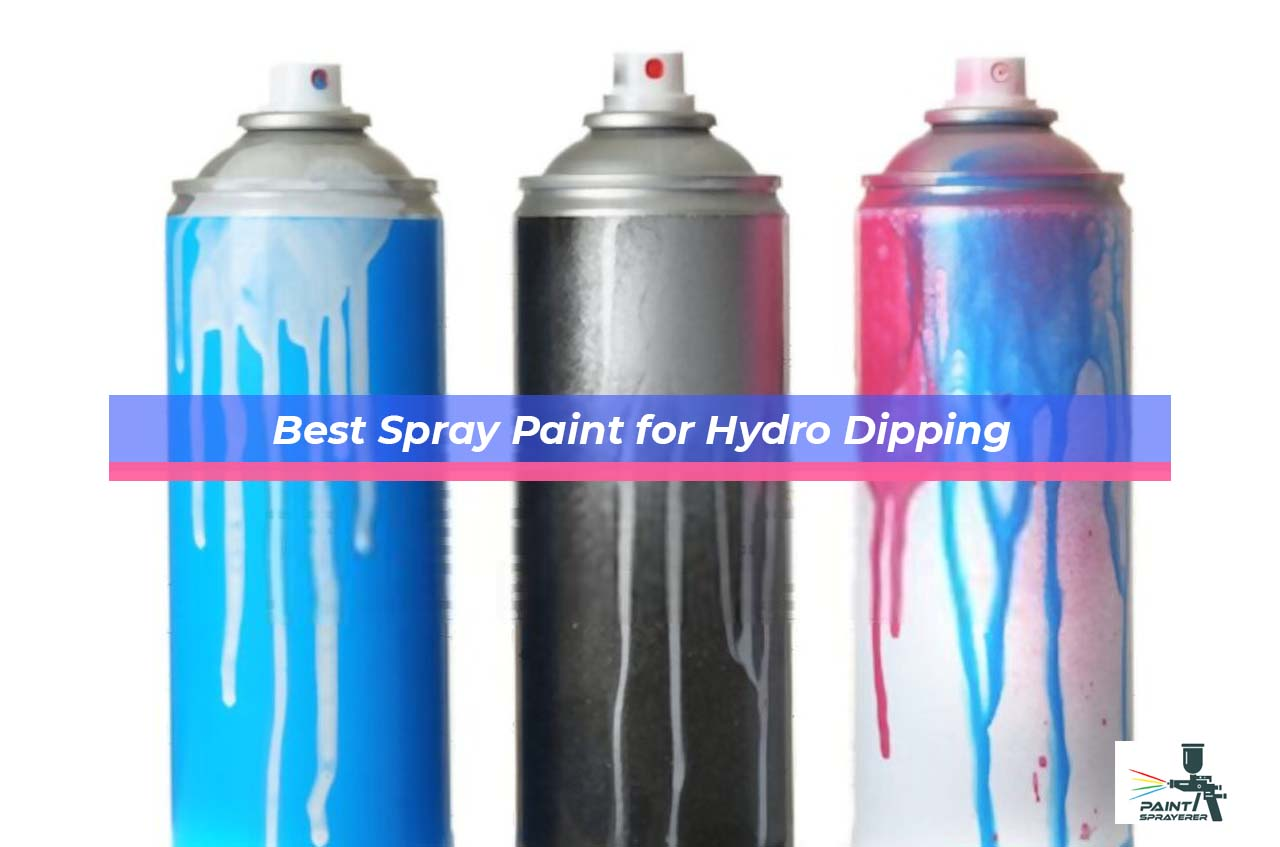Best Spray Paint for Hydro Dipping