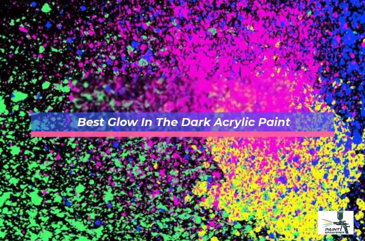 Best Glow In The Dark Acrylic Paint