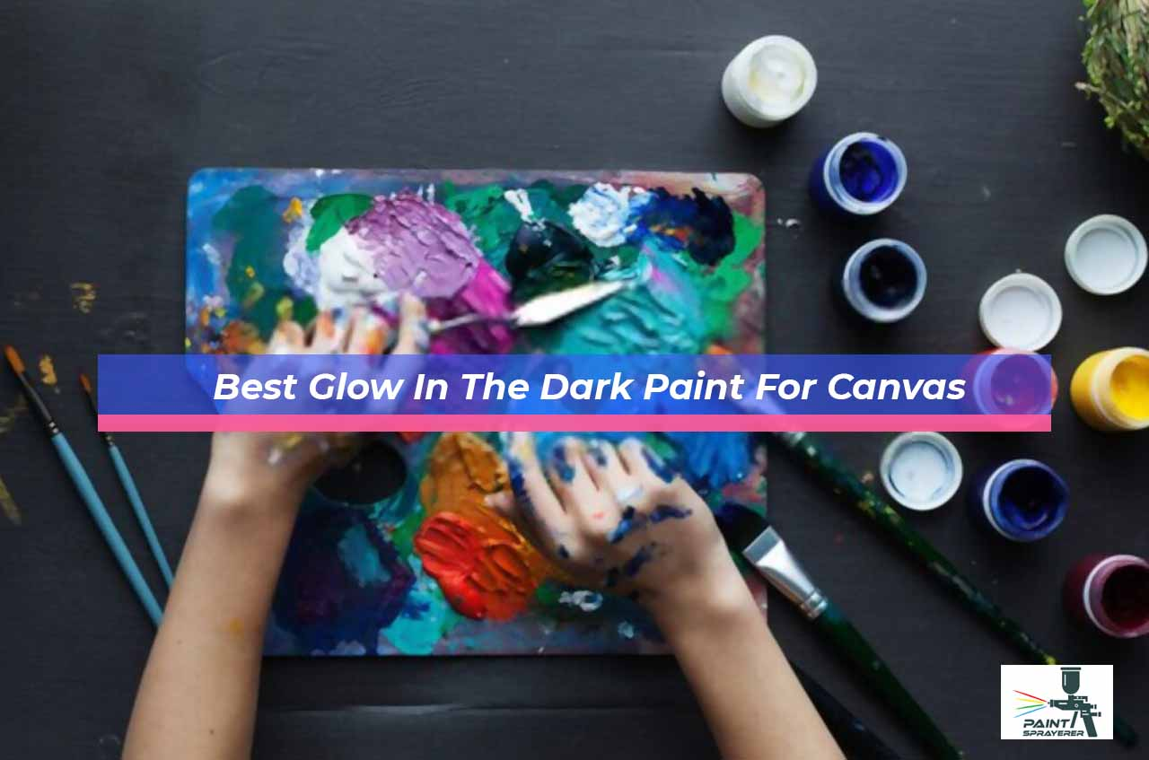 Best Glow In The Dark Paint For Canvas