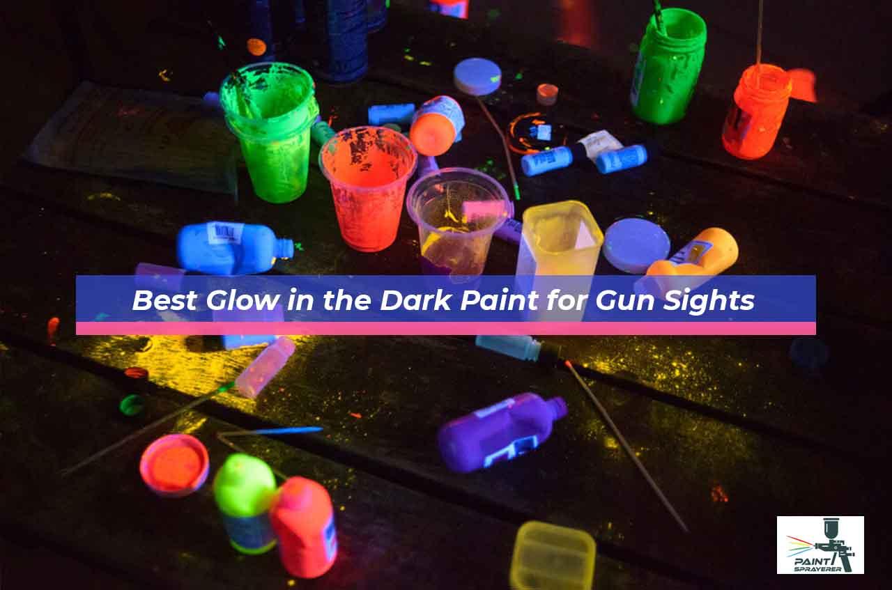 Best Glow in the Dark Paint for Gun Sights