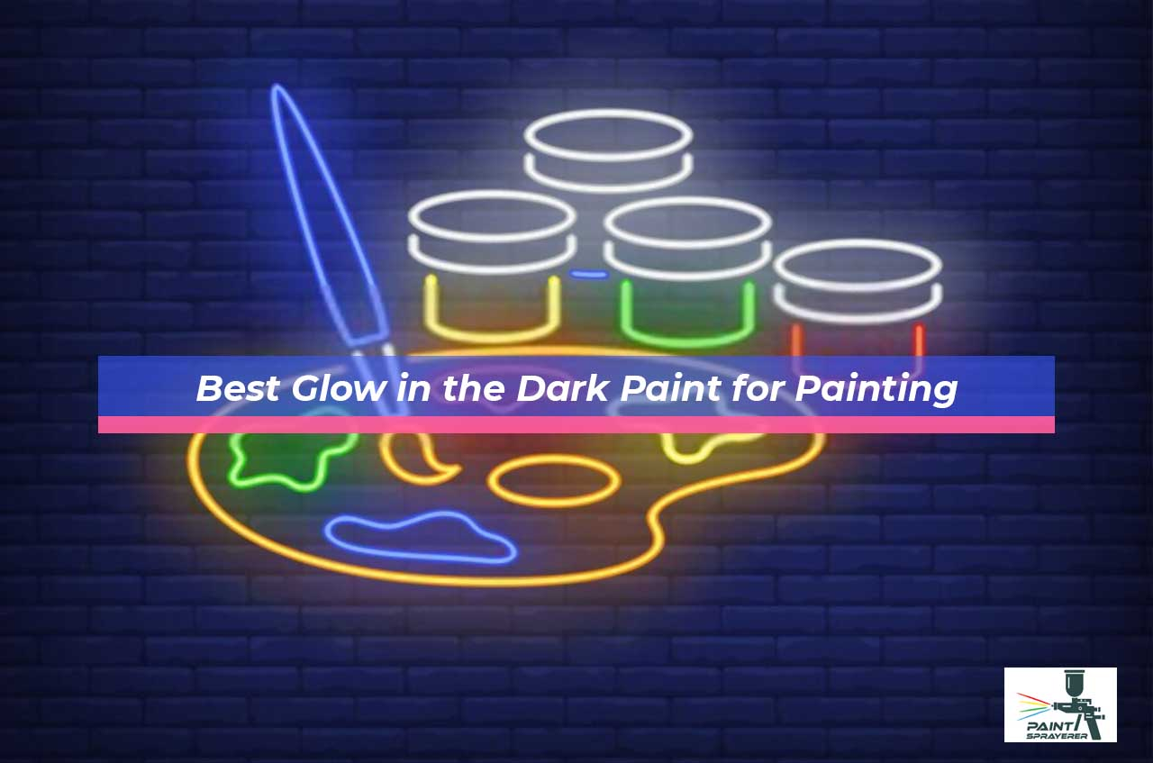 Best Glow in the Dark Paint for Painting