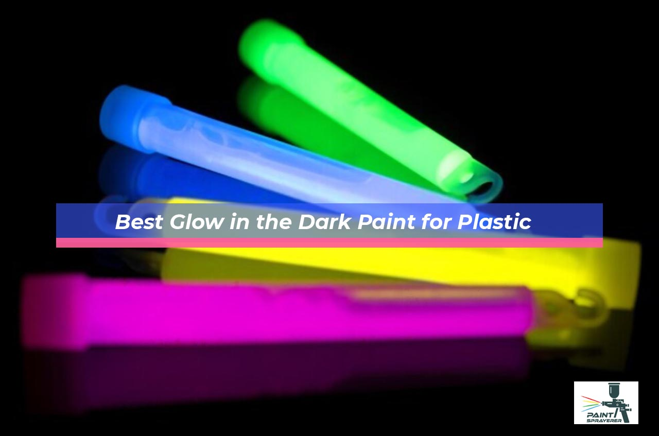Best Glow in the Dark Paint for Plastic
