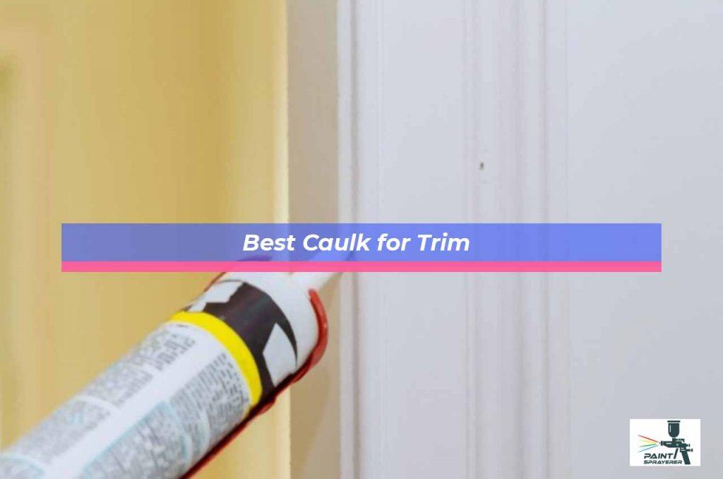 Best Caulk for Trim